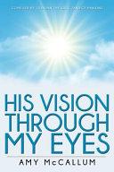 His Vision Through My Eyes