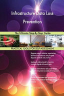 Infrastructure Data Loss Prevention the Ultimate Step By Step Guide Book