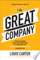 In Great Company  How to Spark Peak Performance By Creating an Emotionally Connected Workplace