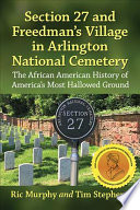 Section 27 and Freedman s Village in Arlington National Cemetery