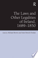 The Laws and Other Legalities of Ireland  1689 1850