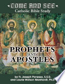 Come and See  Prophets and Apostles