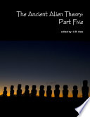 The Ancient Alien Theory: Part Five