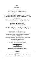 The History of the Rise  Progress  and Overthrow of Napoleon Bonaparte