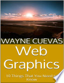 Web Graphics  10 Things That You Need to Know Book