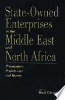 State-Owned enterprises in the Middle East and North Africa : Privatization , Performance , and Reform