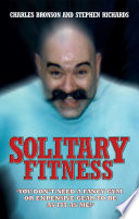 """Solitary Fitness You Don't Need a Fancy Gym or Expensive Gear to be as Fit as Me"" by Charles Bronson"