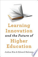 """Learning Innovation and the Future of Higher Education"" by Joshua Kim, Edward Maloney"