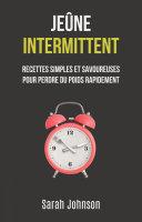 Jeûne Intermittent: Recettes Simples Et Savoureuses Pour Perdre Du Poids Rapidement Book