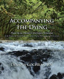 Accompanying the Dying  Practical  Heart Centered Wisdom for End Of Life Doulas and Health Care Advocates
