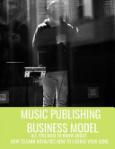 Music Publishing Business Model   All You Need to Know about How to Earn Royalties  How to License Your Song Book