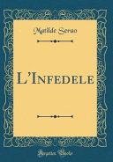 L'Infedele (Classic Reprint)