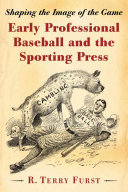 Early Professional Baseball and the Sporting Press