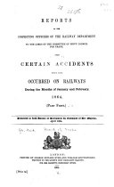 Reports of the Inspecting Officers of the Railway Department to the Lords of the Committee of Privy Council for Trade  Upon Certain Accidents which Have Occurred on Railways