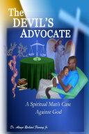 The DEVIL'S ADVOCATE: A Spiritual Man's Case Against the LORD God