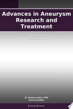Download Advances in Aneurysm Research and Treatment: 2011 Edition Free Books - Read Books