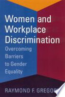 """""""Women and Workplace Discrimination: Overcoming Barriers to Gender Equality"""" by Raymond F. Gregory"""