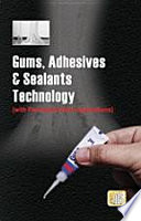 Gums  Adhesives   Sealants Technology  with Formulae   their Applications  2nd Edition