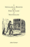 A Genealogical Register of the First Settlers of New England
