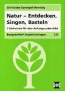 Natur - Entdecken, Singen, Basteln