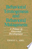 Behavioral Teratogenesis And Behavioral Mutagenesis Book PDF