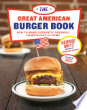 """The Great American Burger Book: How to Make Authentic Regional Hamburgers at Home"" by George Motz, Andrew Zimmern"