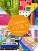 """The Rainbow Atlas: A Guide to the World's 500 Most Colorful Places"" by Taylor Fuller"