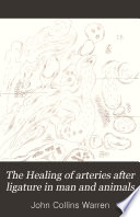 The Healing of arteries after ligature in man and animals Book