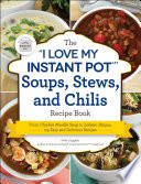 The 'I Love My Instant Pot®' Soups, Stews, and Chilis Recipe Book