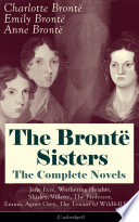 The Bront   Sisters   The Complete Novels  Jane Eyre  Wuthering Heights  Shirley  Villette  The Professor  Emma  Agnes Grey  The Tenant of Wildfell Hall   Unabridged   The Beloved Classics of English Victorian Literature