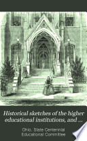 Historical Sketches of the Higher Educational Institutions  and Also of Benevolent and Reformatory Institutions of the State of Ohio Book PDF