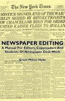 Newspaper Editing   A Manual For Editors  Copyreaders And Students Of Newspaper Desk Work