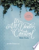 """""""It's All Under Control Bible Study: A 6-Week Guided Journey"""" by Jennifer Dukes Lee"""