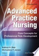 """Advanced Practice Nursing: Core Concepts for Professional Role Development"" by Michaelene P. Jansen, PhD, RN-C, GNP-BC, NP-C, Dr. Michalene Jansen, PhD, RN,C, GNP-BC, NP-C, Kathryn A. Blair, PhD, FNP, FAANP"