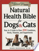 """Natural Health Bible for Dogs & Cats: Your A-Z Guide to Over 200 Conditions, Herbs, Vitamins, and Supplements"" by Shawn Messonnier, D.V.M."