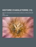 Histoire D'Angleterre; Depuis L'Invasion de Jules-César Jusqu'à la Révolution De 1688