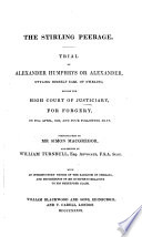 The Stirling Peerage Trial Of A Humphrys Or Alexander Styling Himself Earl Of Stirling Before The High Court Of Justiciary For Forgery On The 29th Of April 1839 And Four Following Days Stenographed By S Macgregor And Edited By W Turnbull With An Introductory Notice Of The Earldom Of Stirling Etc