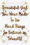 Beautiful Girl You Were Made to Do Hard Things So Believe in Yourself  Wide Lined Notebook White Gold Book