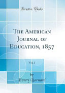 The American Journal of Education  1857  Vol  3  Classic Reprint