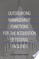 Outsourcing Management Functions for the Acquisition of Federal Facilities Book