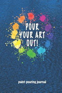 Paint Pouring Journal Pour Your Art Out