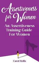 Assertiveness for Women  An Assertiveness Training Guide for Women