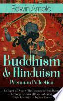 Buddhism   Hinduism Premium Collection  The Light of Asia   The Essence of Buddhism   The Song Celestial  Bhagavad Gita    Hindu Literature   Indian Poetry Book PDF
