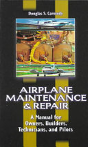 Airplane Maintenance   Repair  A Manual for Owners  Builders  Technicians  and Pilots