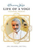 Dharma Yoga Life of a Yogi Teachers  Manual