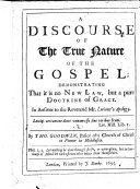 A discourse of the true nature of the Gospel  demonstrating that it is no new law  but a pure doctrine of Grace  In answer to Mr Lorimer s Apology