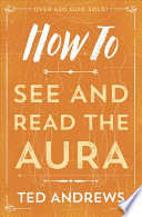 """""""How to See and Read the Aura"""" by Ted Andrews"""