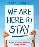 We Are Here to Stay: Voices of Undocumented Young Adults Book