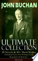 JOHN BUCHAN     Ultimate Collection  28 Novels   40  Short Stories  Including Poems  War Writings  Essays  Biographies   Memoirs    Illustrated