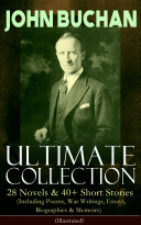 JOHN BUCHAN – Ultimate Collection: 28 Novels & 40+ Short Stories (Including Poems, War Writings, Essays, Biographies & Memoirs) - Illustrated Pdf/ePub eBook